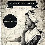 The Trial of Phillis Wheatley | Ronald B. Wheatley