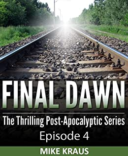 Final Dawn: Episode 4 (The Thrilling Post-Apocalyptic Series) by [Kraus, Mike]