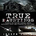True Hauntings: Stories of Entire Towns, Ships & Planes That Are Cursed to the Core: Bizarre Horror Stories, Book 3 Audiobook by Joseph Exton Narrated by Michael Goldsmith