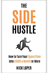 The Side Hustle: How to Turn Your Spare Time into $1000 a Month or More: Completely Updated for 2019 Kindle Edition