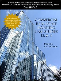 Commerical Real Estate Investing Case Studies 1, 2 & 3: Monica