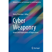 Cyber Weaponry: Issues and Implications of Digital Arms (Advanced Sciences and Technologies for Security Applications)