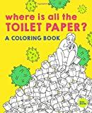 Where Is All The Toilet Paper??!: A Coloring Book