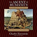 The Ascent of Humanity: Civilization and the Human Sense of Self Audiobook by Charles Eisenstein Narrated by Steve Wojtas