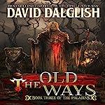 The Old Ways: The Paladins, Book 3   David Dalglish