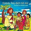 Komm, freu dich mit mir. Die Bibel für Kinder erzählt Hörbuch von Karin Jeromin Gesprochen von: Hannah Schepmann, Thessy Kuhls, Ernst-August Schepmann