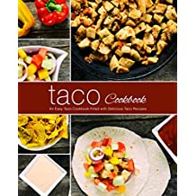 Taco Cookbook: An Easy Taco Cookbook Filled with Delicious Taco Recipes