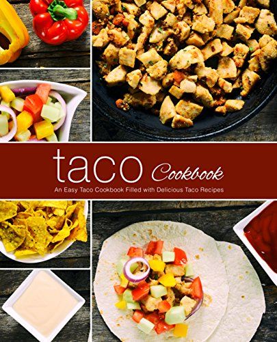 Taco Cookbook: An Easy Taco Cookbook Filled with Delicious Taco Recipes by BookSumo Press