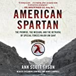 American Spartan: The Promise, the Mission, and the Betrayal of Special Forces Major Jim Gant | Ann Scott Tyson