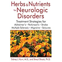 Herbs and Nutrients for Neurologic Disorders: Treatment Strategies for Alzheimer's, Parkinson's, Stroke, Multiple Sclerosis, Migraine, and Seizures [Hardcover] [Jun 19, 2016] SIDNEY J. KURN