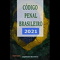 Código Penal Brasileiro: 2021 (Legislação Brasileira 2021)