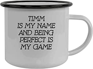 Timm Is My Name And Being Perfect Is My Game - Stainless Steel 12oz Camping Mug, Black