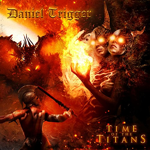Daniel Trigger - Time Of The Titans (2017) [WEB FLAC] Download