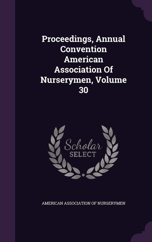 Proceedings, Annual Convention American Association Of Nurserymen, Volume 30 pdf
