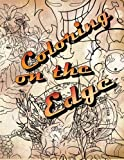 Coloring on the Edge - Adult Coloring Book (Volume 1)