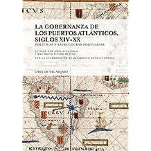 La gobernanza de los puertos atlánticos, siglos xiv-xx: Políticas y estructuras portuarias (Collection de la Casa de Velázquez)