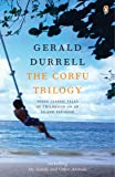 The Corfu Trilogy: My Family & Other Animals; Birds, Beasts & Relatives;the Garden Of The Gods