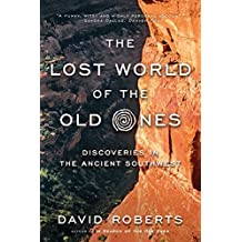 The Lost World of the Old Ones: Discoveries in the Ancient Southwest by David Roberts (2016-04-25)