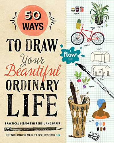 50 Ways to Draw Your Beautiful, Ordinary Life: Practical Lessons in Pencil and Paper (Flow) [Smit, Irene - van der Hulst, Astrid] (Tapa Blanda)