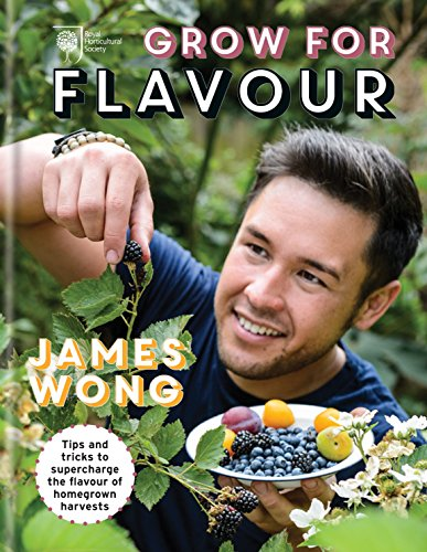 RHS Grow for Flavour: Tips & tricks to supercharge the flavour of homegrown harvests by [Wong, James]