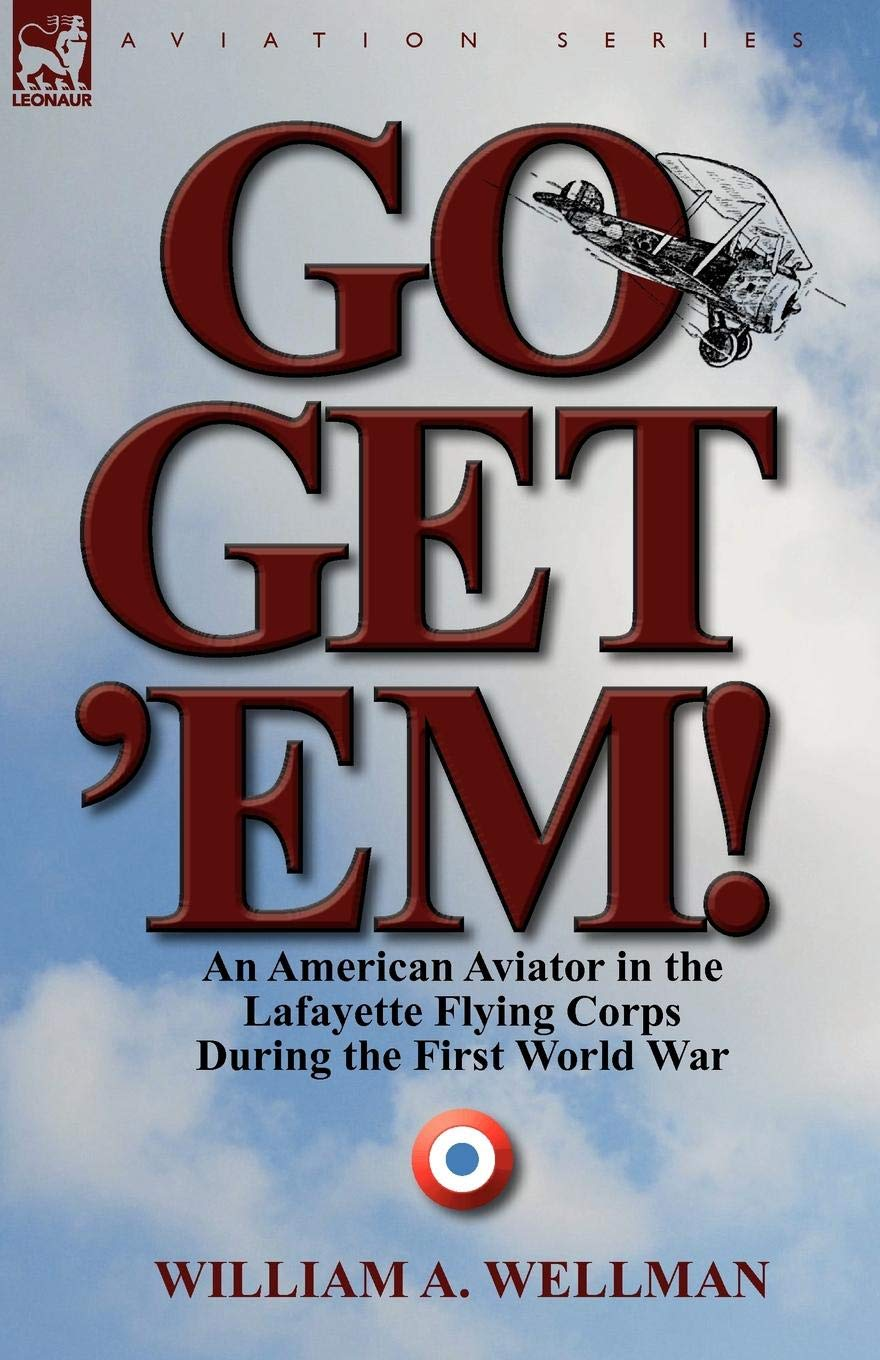 Go, Get 'Em! an American Aviator in the Lafayette Flying Corps During the First World War ebook