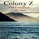 Colony Z: The Complete Collection | Luke Shephard