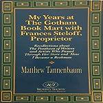 My Years at the Gotham Book Mart with Frances Steloff, Proprietor   Matthew Tannenbaum