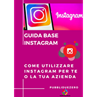 GUIDA BASE INSTAGRAM: COME UTILIZZARE INSTAGRAM PER TE O LA TUA AZIENDA