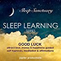 Good Luck, Attract Love, Money & Happiness: Sleep Learning, Guided Self Hypnosis, Meditation, Affirmations Audiobook by  Jupiter Productions Narrated by Anna Thompson