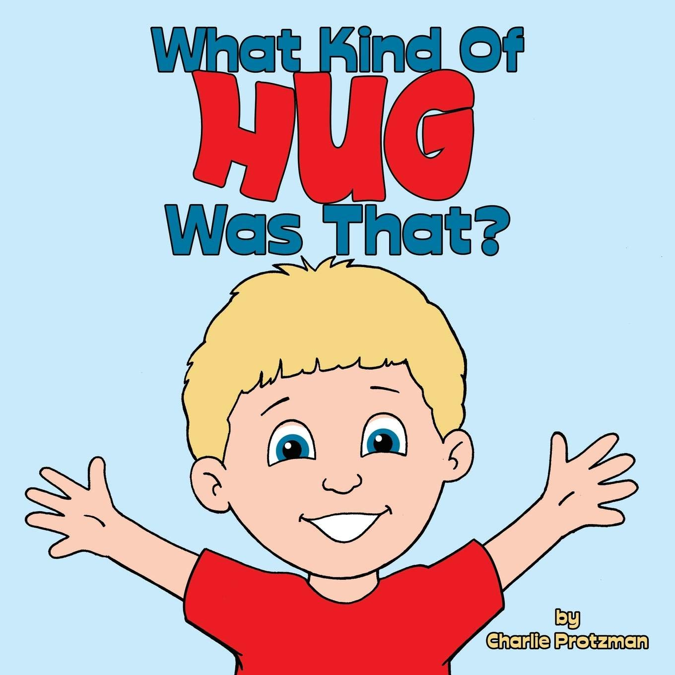 What Kind of Hug Was That?: Charlie Protzman: 9781458221544