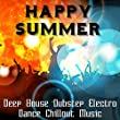 Happy Summer - Deep House Dubstep Electro Dance Chillout Music Collection for Perfect Summer Party