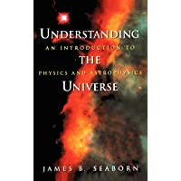 Understanding the Universe: An Introduction to Physics and Astrophysics
