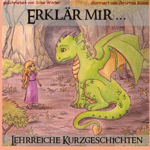 Erklaer mir Lehrreiche Kurzgeschichten fuer Kinder (Erklär mir) (Volume 1)  [Winter, Silke] (Tapa Blanda)