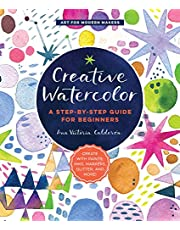 Creative Watercolor: A Step-by-Step Guide for Beginners--Create with Paints, Inks, Markers, Glitter, and More! (Volume 1)