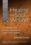 Healing the Soul Wound, Eduardo Duran, 0807746908