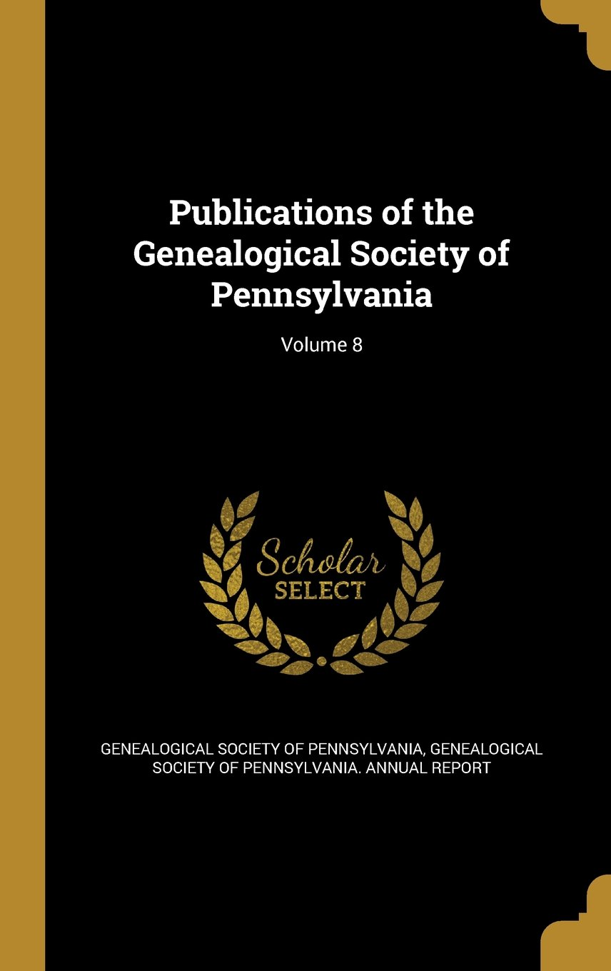 Publications of the Genealogical Society of Pennsylvania; Volume 8 pdf