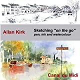 Sketching on the go - Canal du Midi: Pen, Ink and Watercolour: Volume 2 (A Sketcher's Guide)