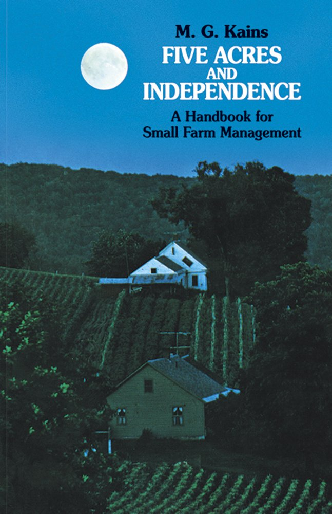 Five Acres and Independence: A Handbook for Small Farm Management: Practical Guide to the Selection and Management of the Small Farm