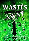 Wastes Away (Wastes Series Book 2)