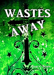 Wastes Away (Wastes Series Book 2)