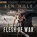 The Flesh of War: Warsworn, Book 1 Audiobook by Ben Hale Narrated by Ralph Lister