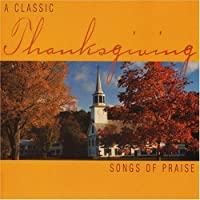 Classic Thanksgiving: Songs of Praise / Various