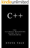 C++: The Ultimate Beginners Guide to C++ Programing