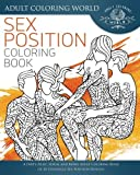 Sex Position Coloring Book: A Dirty, Rude, Sexual and Kinky Adult Coloring Book of 40 Zentangle Sex Position Designs