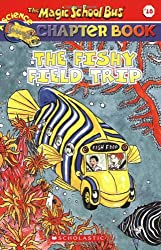 The Fishy Field Trip (The Magic School Bus Chapter Book, No. 18)