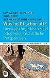 Was heißt schon alt?: Theologische, ethische und pflegewissenschaftliche Perspektiven (Ethische Herausforderungen in Medizin und Pflege, Band 8)