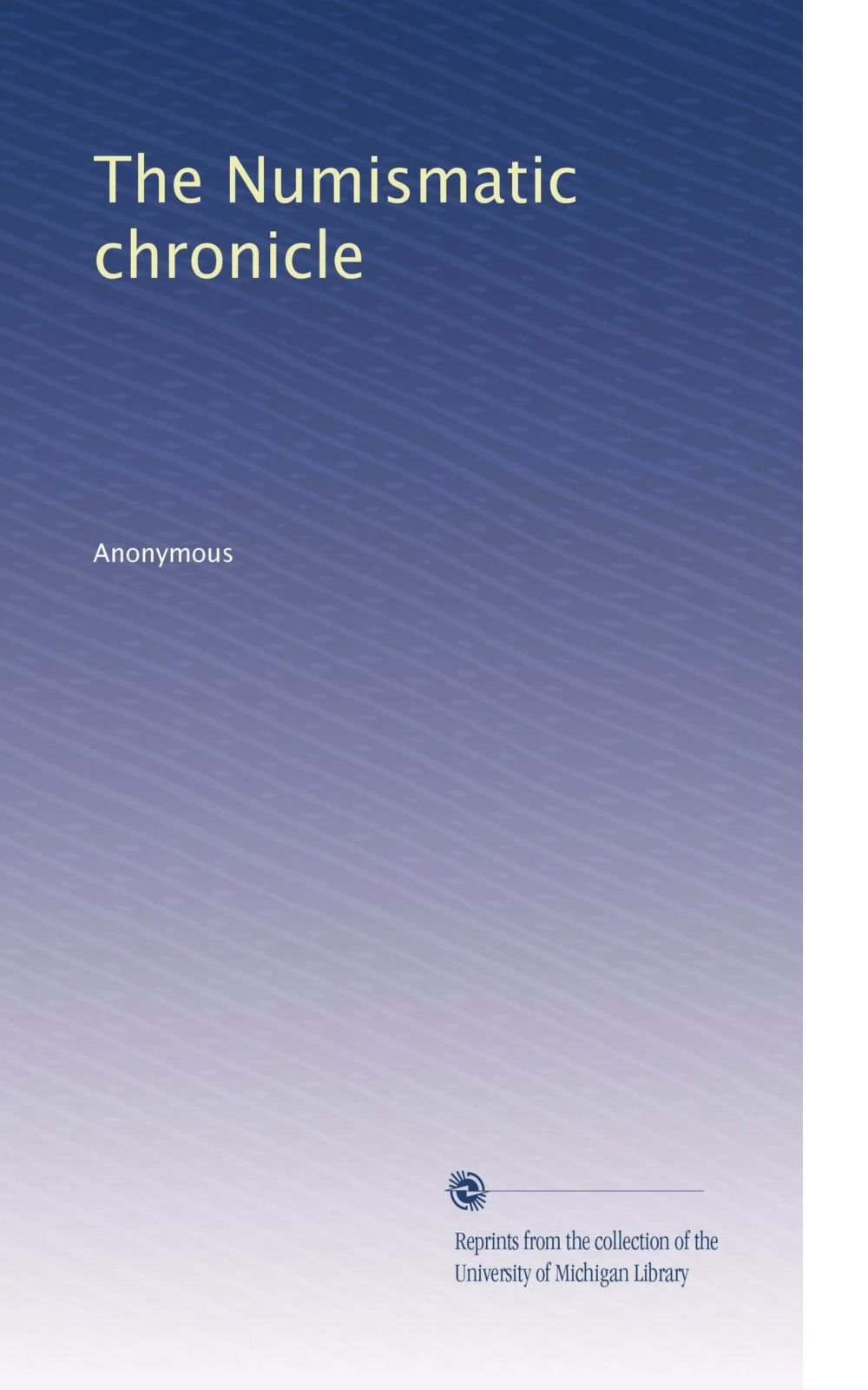 Read Online The Numismatic chronicle (Volume 5) pdf