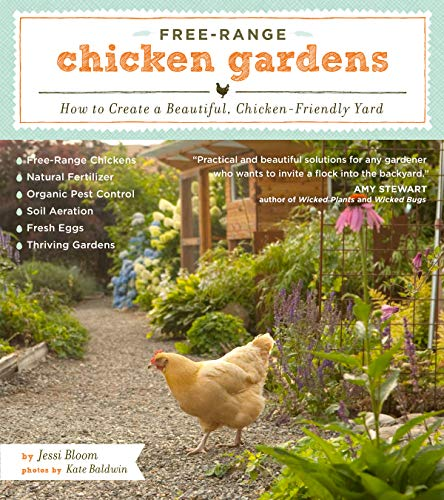 Free-Range Chicken Gardens: How to Create a Beautiful, Chicken-Friendly -