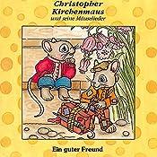 Ein guter Freund (Christopher Kirchenmaus und seine Mäuselieder 2) | Gertrud Schmalenbach