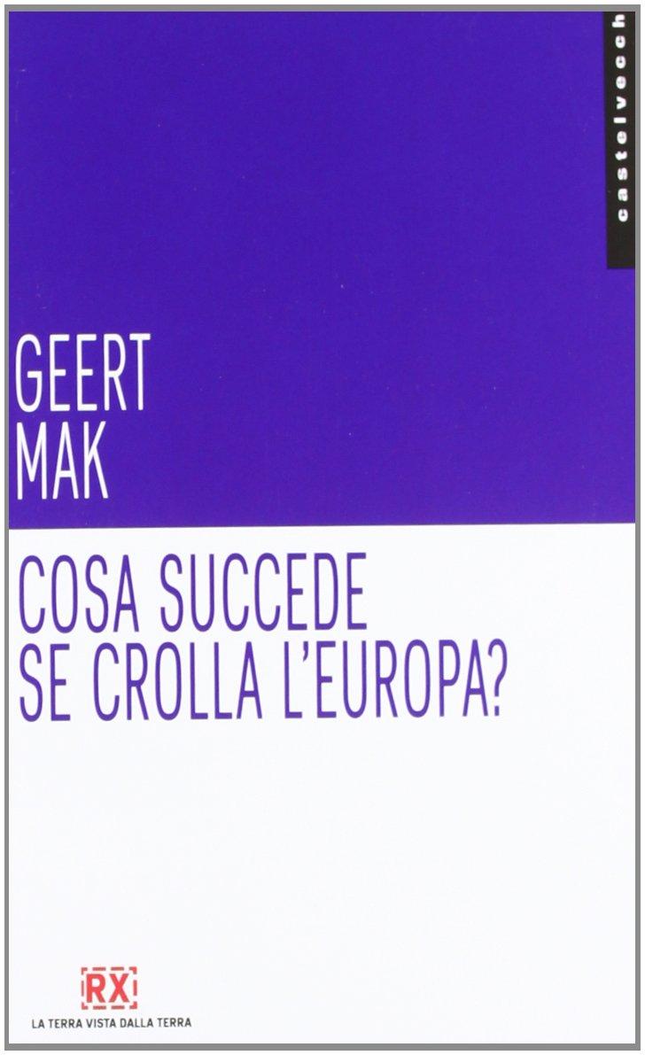 Cosa succede se crolla l'Europa? Copertina flessibile – 14 nov 2012 Geert Mak D. Santoro Castelvecchi 8876157808